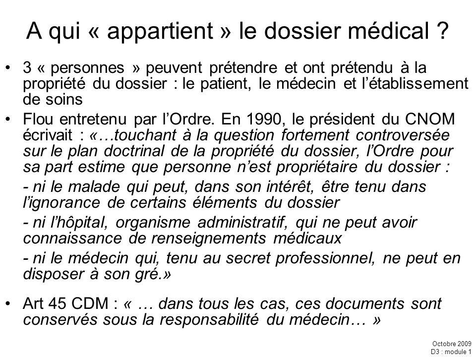 Octobre 2009 D3 : module 1 A qui « appartient » le dossier médical ? 3 « personnes » peuvent prétendre et ont prétendu à la propriété du dossier : le