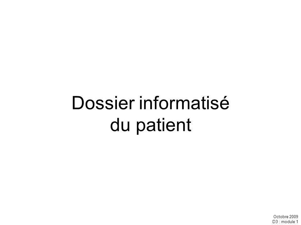 Octobre 2009 D3 : module 1 Dossier informatisé du patient