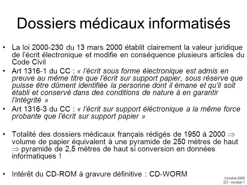 Octobre 2009 D3 : module 1 Dossiers médicaux informatisés La loi 2000-230 du 13 mars 2000 établit clairement la valeur juridique de lécrit électroniqu