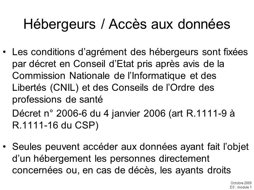 Octobre 2009 D3 : module 1 Hébergeurs / Accès aux données Les conditions dagrément des hébergeurs sont fixées par décret en Conseil dEtat pris après a
