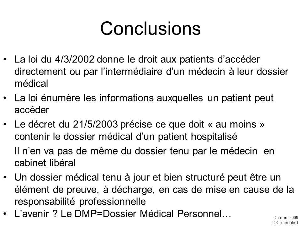 Octobre 2009 D3 : module 1 Conclusions La loi du 4/3/2002 donne le droit aux patients daccéder directement ou par lintermédiaire dun médecin à leur do