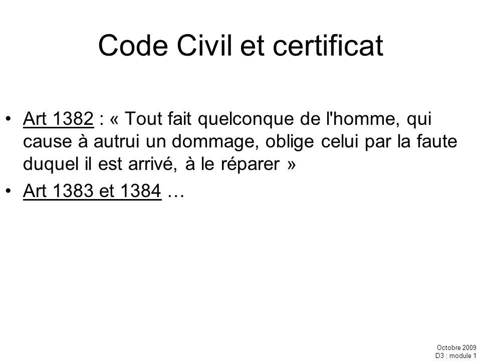 Octobre 2009 D3 : module 1 Code Civil et certificat Art 1382 : « Tout fait quelconque de l'homme, qui cause à autrui un dommage, oblige celui par la f