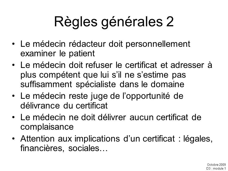 Octobre 2009 D3 : module 1 Règles générales 2 Le médecin rédacteur doit personnellement examiner le patient Le médecin doit refuser le certificat et a