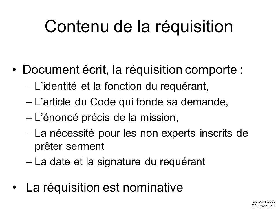 Octobre 2009 D3 : module 1 Contenu de la réquisition Document écrit, la réquisition comporte : –Lidentité et la fonction du requérant, –Larticle du Co