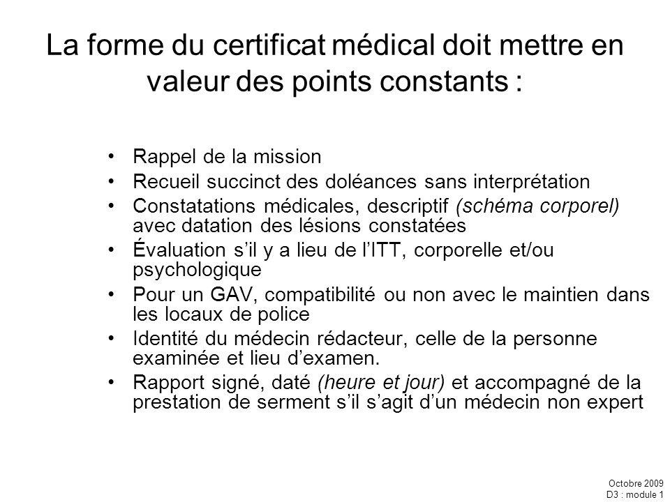 Octobre 2009 D3 : module 1 La forme du certificat médical doit mettre en valeur des points constants : Rappel de la mission Recueil succinct des doléa