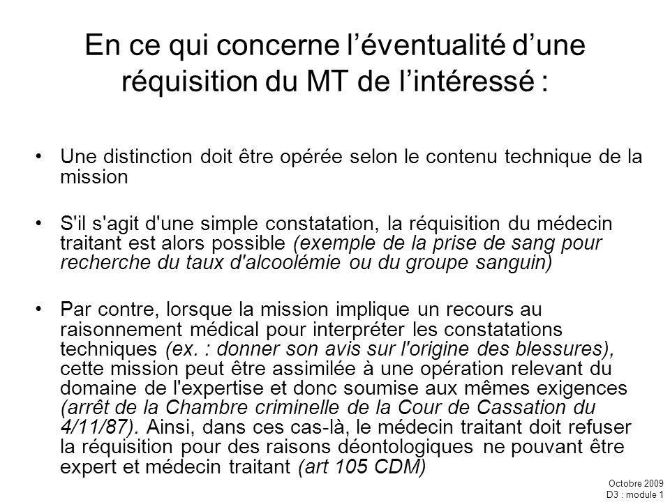 Octobre 2009 D3 : module 1 En ce qui concerne léventualité dune réquisition du MT de lintéressé : Une distinction doit être opérée selon le contenu te
