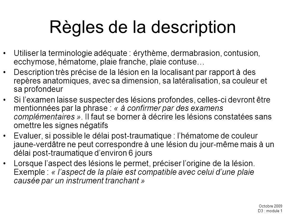 Octobre 2009 D3 : module 1 Règles de la description Utiliser la terminologie adéquate : érythème, dermabrasion, contusion, ecchymose, hématome, plaie