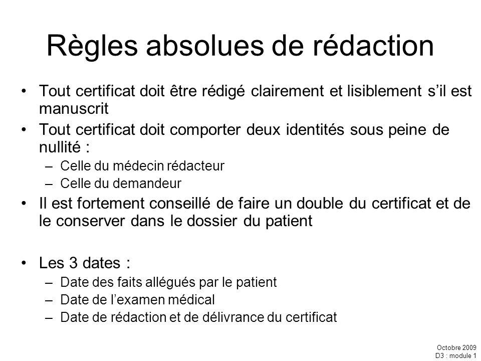 Octobre 2009 D3 : module 1 Règles absolues de rédaction Tout certificat doit être rédigé clairement et lisiblement sil est manuscrit Tout certificat d