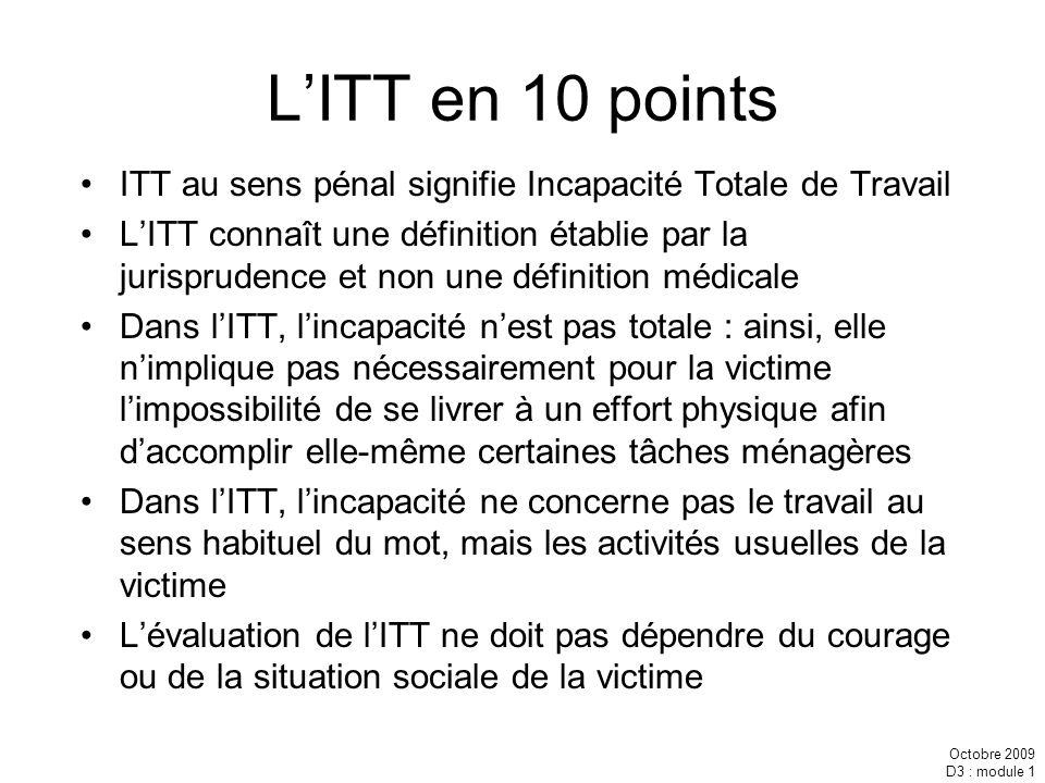 Octobre 2009 D3 : module 1 LITT en 10 points ITT au sens pénal signifie Incapacité Totale de Travail LITT connaît une définition établie par la jurisp