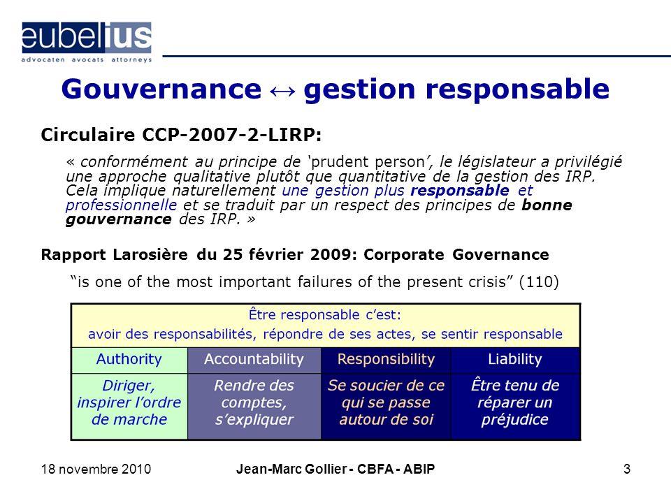 3 Gouvernance gestion responsable Circulaire CCP-2007-2-LIRP: « conformément au principe de prudent person, le législateur a privilégié une approche qualitative plutôt que quantitative de la gestion des IRP.