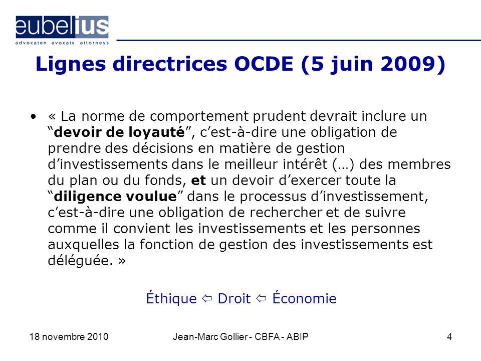 Lignes directrices OCDE (5 juin 2009) « La norme de comportement prudent devrait inclure undevoir de loyauté, cest-à-dire une obligation de prendre des décisions en matière de gestion dinvestissements dans le meilleur intérêt (…) des membres du plan ou du fonds, et un devoir dexercer toute ladiligence voulue dans le processus dinvestissement, cest-à-dire une obligation de rechercher et de suivre comme il convient les investissements et les personnes auxquelles la fonction de gestion des investissements est déléguée.