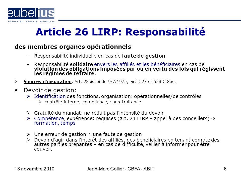 Article 26 LIRP: Responsabilité des membres organes opérationnels –Responsabilité individuelle en cas de faute de gestion –Responsabilité solidaire envers les affiliés et les bénéficiaires en cas de violation des obligations imposées par ou en vertu des lois qui régissent les régimes de retraite.