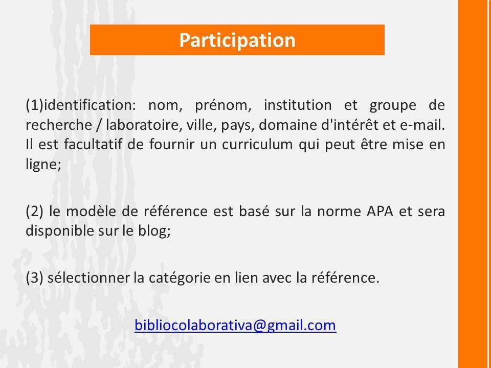 Participation (1)identification: nom, prénom, institution et groupe de recherche / laboratoire, ville, pays, domaine d intérêt et e-mail.