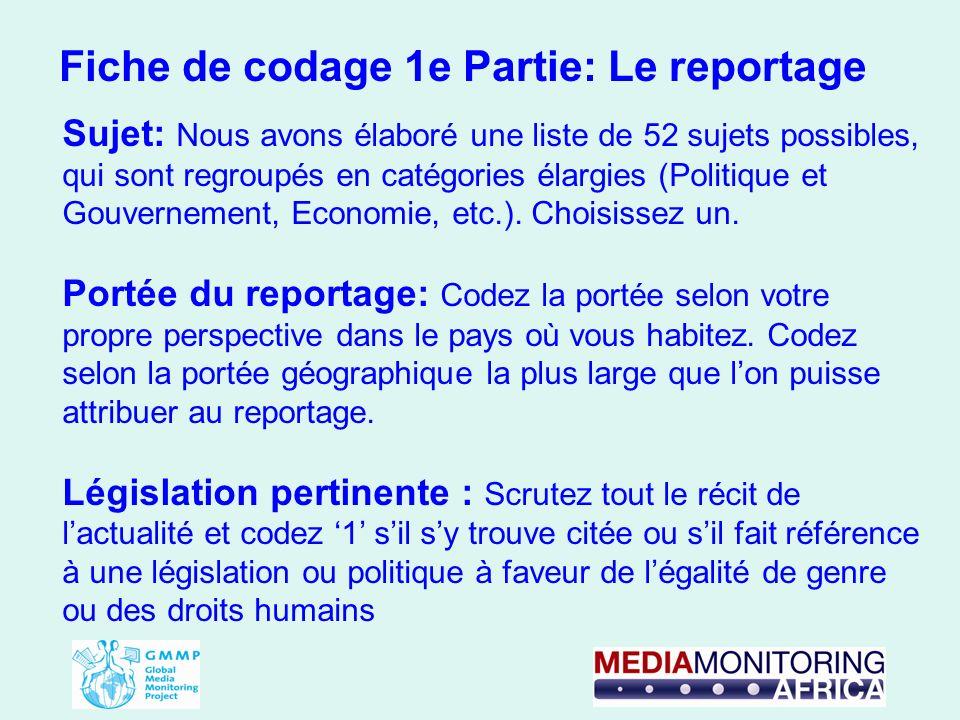 Fiche de codage 1e Partie: Le reportage Sujet: Nous avons élaboré une liste de 52 sujets possibles, qui sont regroupés en catégories élargies (Politiq
