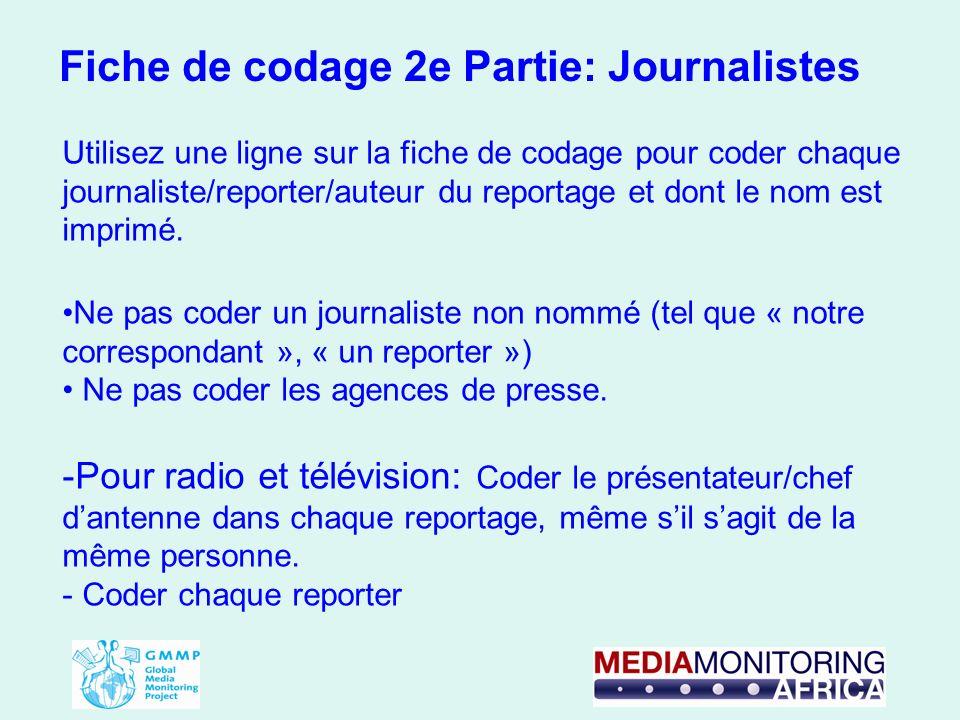 Fiche de codage 2e Partie: Journalistes Utilisez une ligne sur la fiche de codage pour coder chaque journaliste/reporter/auteur du reportage et dont l