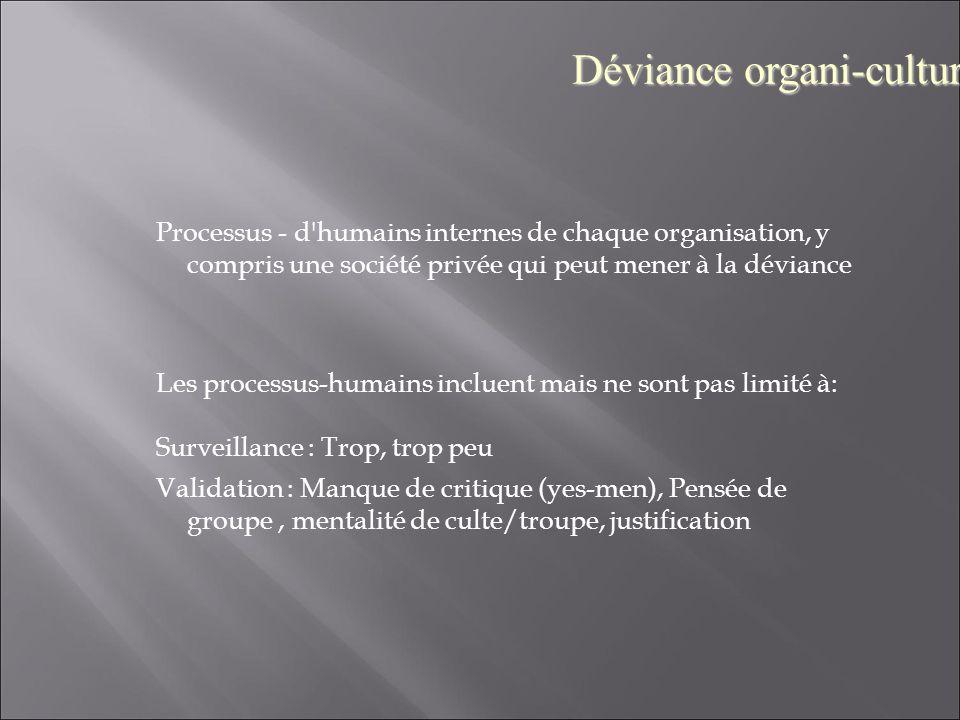 Processus - d'humains internes de chaque organisation, y compris une société privée qui peut mener à la déviance Les processus-humains incluent mais n