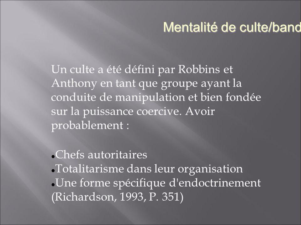 Un culte a été défini par Robbins et Anthony en tant que groupe ayant la conduite de manipulation et bien fondée sur la puissance coercive. Avoir prob