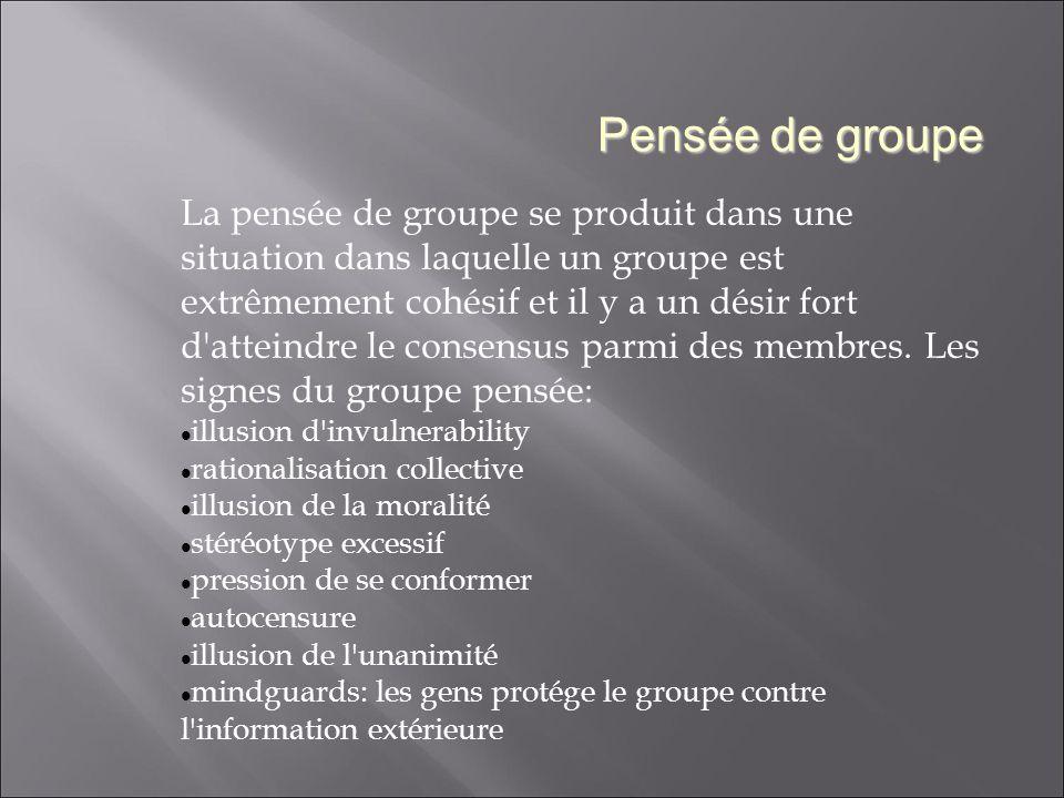 La pensée de groupe se produit dans une situation dans laquelle un groupe est extrêmement cohésif et il y a un désir fort d atteindre le consensus parmi des membres.