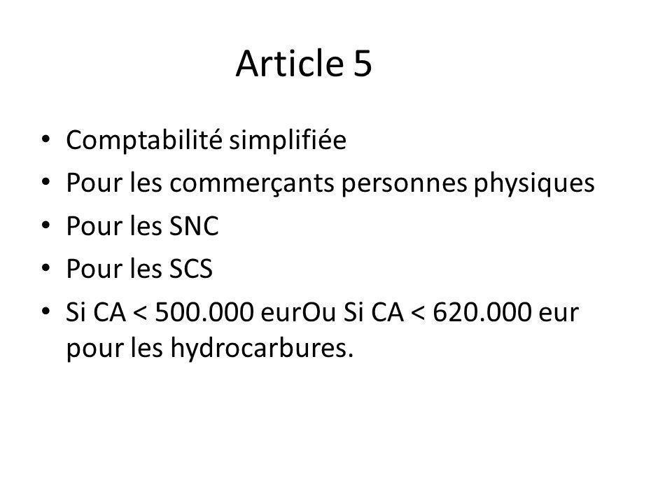 Article 5 Comptabilité simplifiée Pour les commerçants personnes physiques Pour les SNC Pour les SCS Si CA < 500.000 eurOu Si CA < 620.000 eur pour les hydrocarbures.