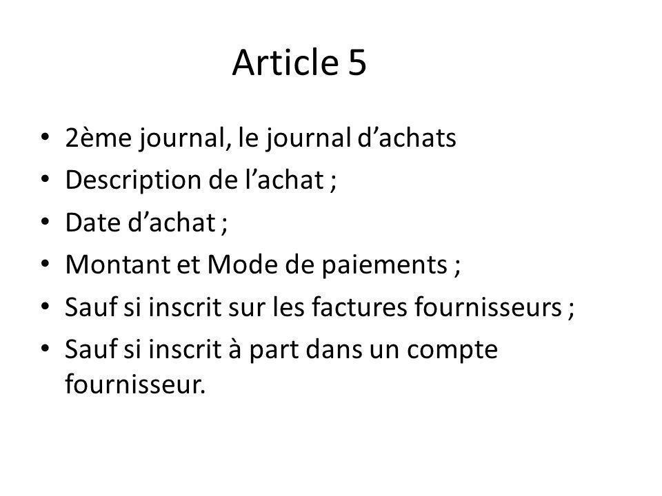 Article 5 2ème journal, le journal dachats Description de lachat ; Date dachat ; Montant et Mode de paiements ; Sauf si inscrit sur les factures fournisseurs ; Sauf si inscrit à part dans un compte fournisseur.