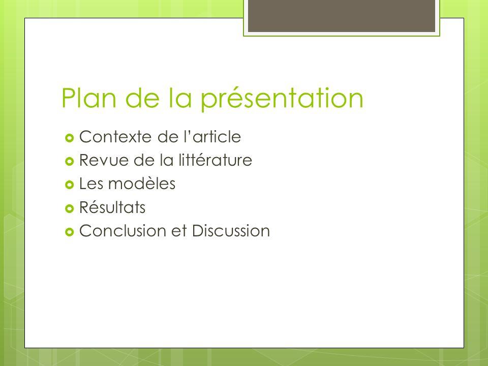 Plan de la présentation Contexte de larticle Revue de la littérature Les modèles Résultats Conclusion et Discussion