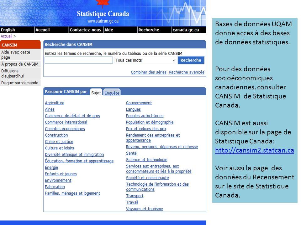Bases de données UQAM donne accès à des bases de données statistiques. Pour des données socioéconomiques canadiennes, consulter CANSIM de Statistique