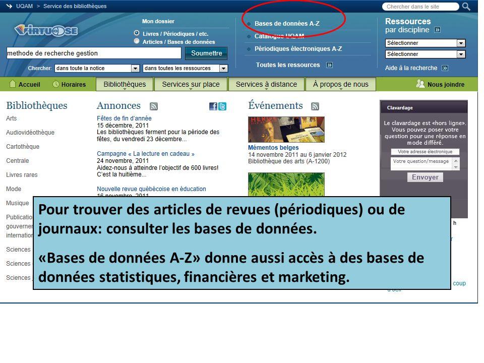 Pour trouver des articles de revues (périodiques) ou de journaux: consulter les bases de données. «Bases de données A-Z» donne aussi accès à des bases