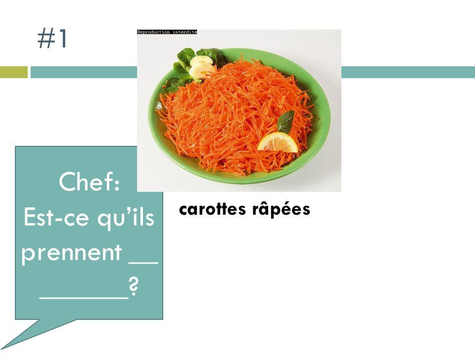 #1 Chef: Est-ce quils prennent __ ______ carottes râpées