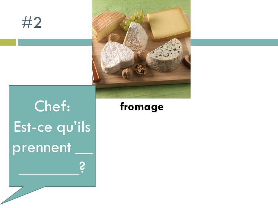 #2 Chef: Est-ce quils prennent __ _______? fromage