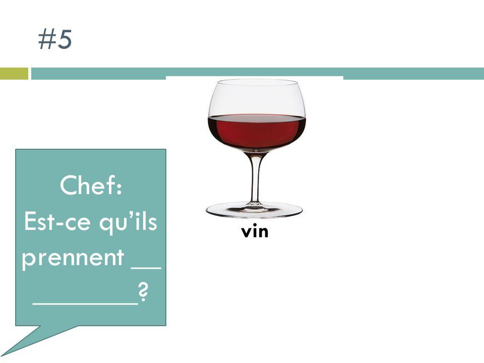 #5 Chef: Est-ce quils prennent __ _______? vin