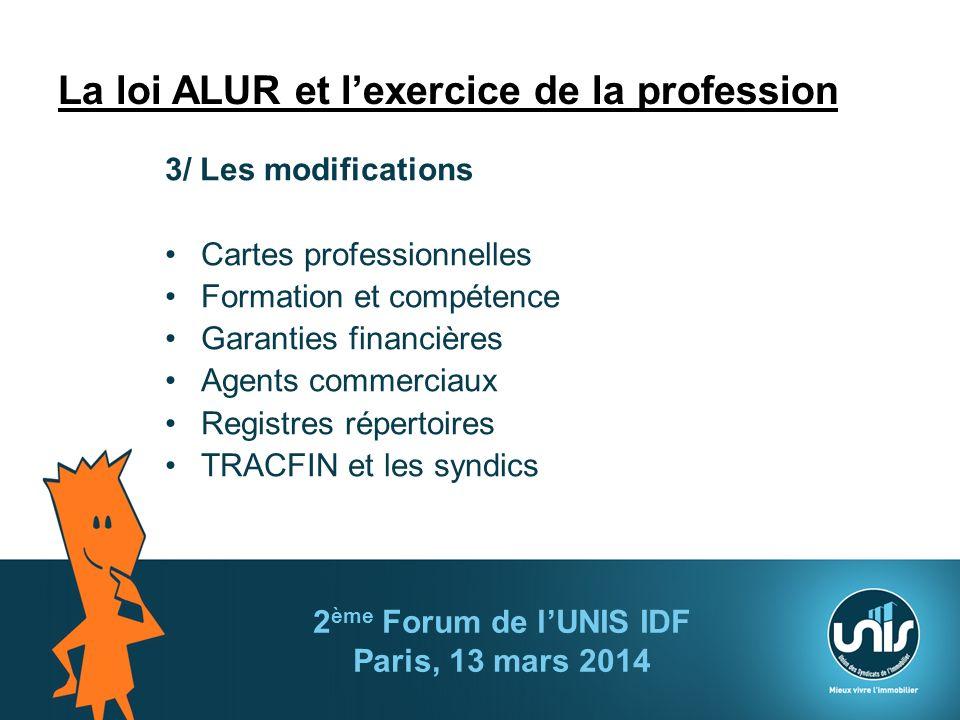 La loi ALUR et lexercice de la profession 3/ Les modifications Cartes professionnelles Formation et compétence Garanties financières Agents commerciau
