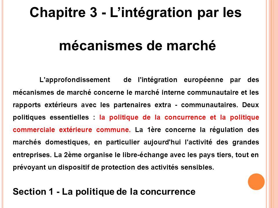 Chapitre 3 - Lintégration par les mécanismes de marché L'approfondissement de l'intégration européenne par des mécanismes de marché concerne le marché