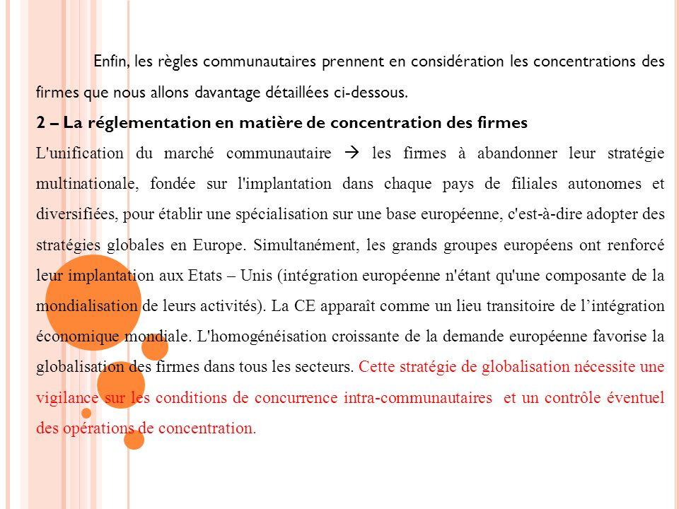Enfin, les règles communautaires prennent en considération les concentrations des firmes que nous allons davantage détaillées ci-dessous. 2 – La régle