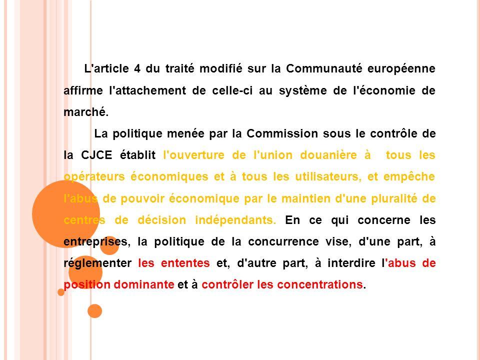 L'article 4 du traité modifié sur la Communauté européenne affirme l'attachement de celle-ci au système de l'économie de marché. La politique menée pa
