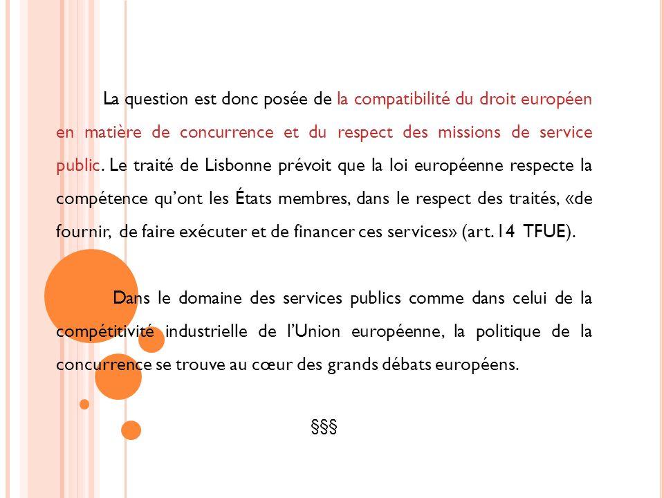 La question est donc posée de la compatibilité du droit européen en matière de concurrence et du respect des missions de service public. Le traité de