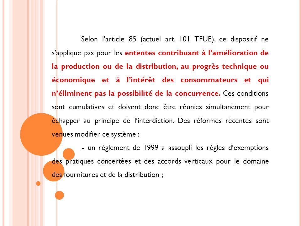 un règlement du 31 juillet 2002 a fait de même pour les accords verticaux dans le secteur automobile ; enfin, à partir du Livre Blanc sur la modernisation de la politique de la concurrence de 1999, un règlement, adopté le 16/12/2002 et appliqué à partir du 1/5/2004, modifie le régime applicable aux ententes.