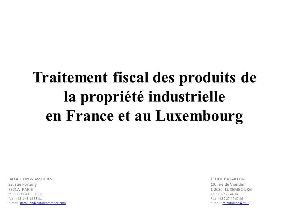 Traitement fiscal des produits de la propriété industrielle en France et au Luxembourg BATAILLON & ASSOCIESETUDE BATAILLON 29, rue Fortuny10, rue de Vianden 75017.