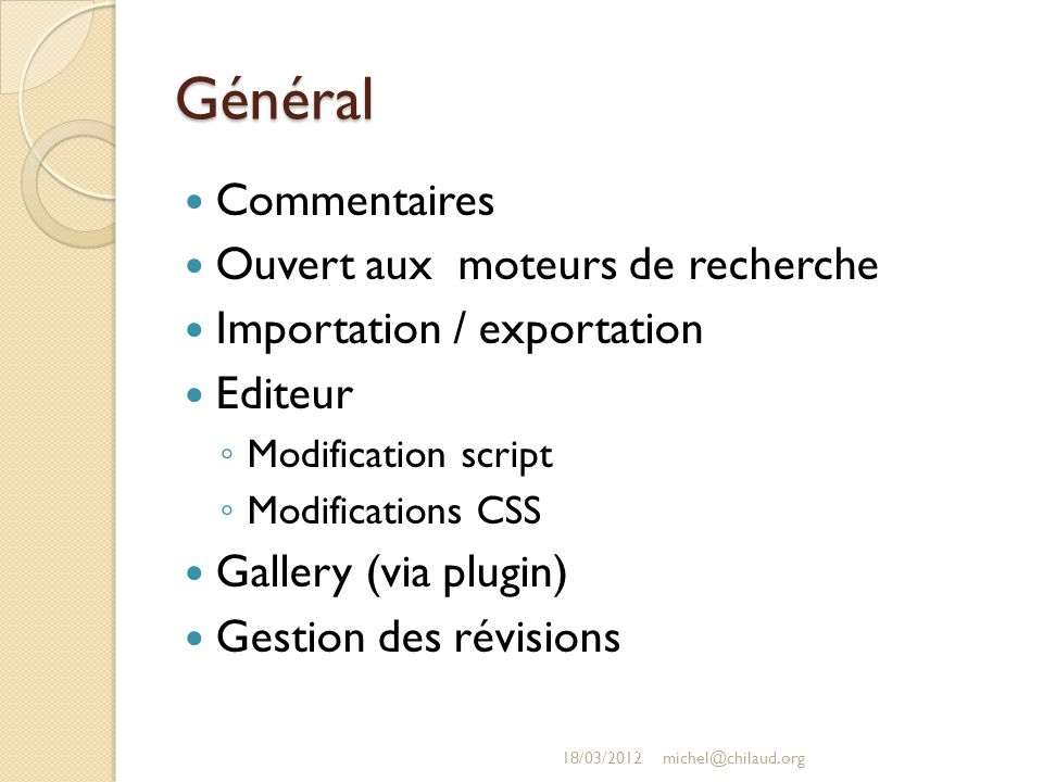 Général Commentaires Ouvert aux moteurs de recherche Importation / exportation Editeur Modification script Modifications CSS Gallery (via plugin) Gestion des révisions 18/03/2012michel@chilaud.org