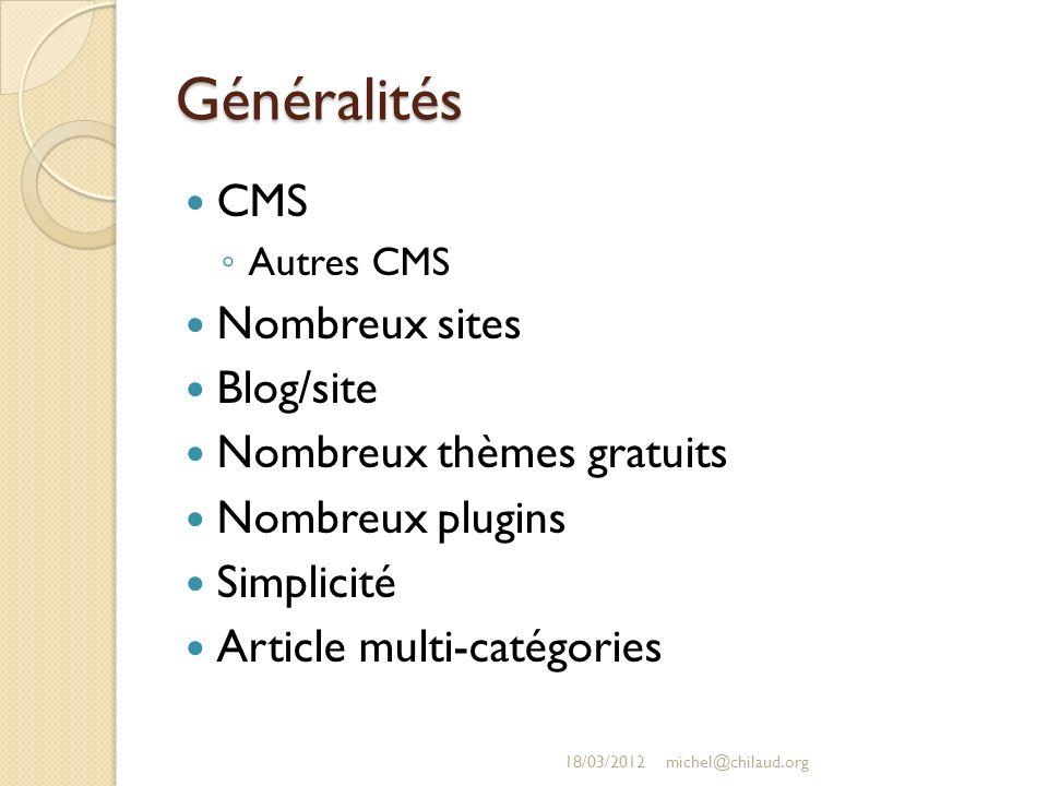 Généralités CMS Autres CMS Nombreux sites Blog/site Nombreux thèmes gratuits Nombreux plugins Simplicité Article multi-catégories 18/03/2012michel@chilaud.org