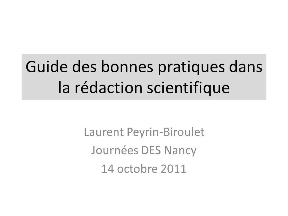 Guide des bonnes pratiques dans la rédaction scientifique Laurent Peyrin-Biroulet Journées DES Nancy 14 octobre 2011