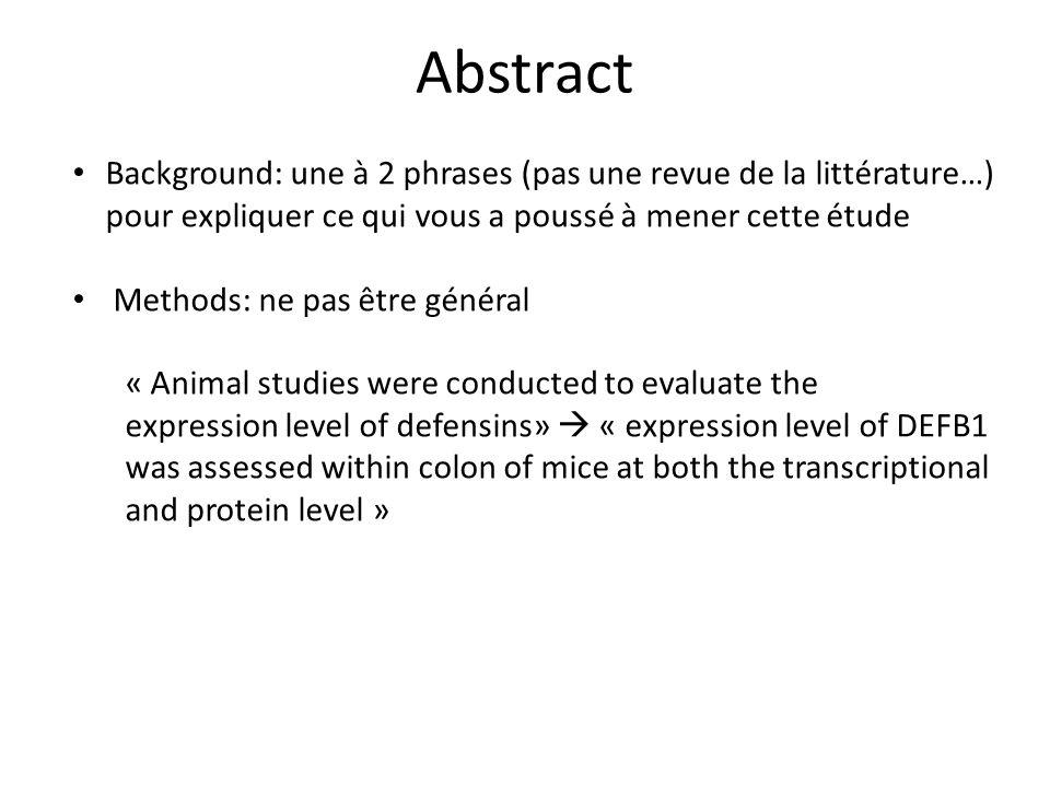Abstract Background: une à 2 phrases (pas une revue de la littérature…) pour expliquer ce qui vous a poussé à mener cette étude Methods: ne pas être g