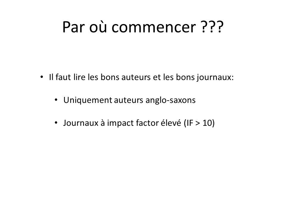 Par où commencer ??? Il faut lire les bons auteurs et les bons journaux: Uniquement auteurs anglo-saxons Journaux à impact factor élevé (IF > 10)