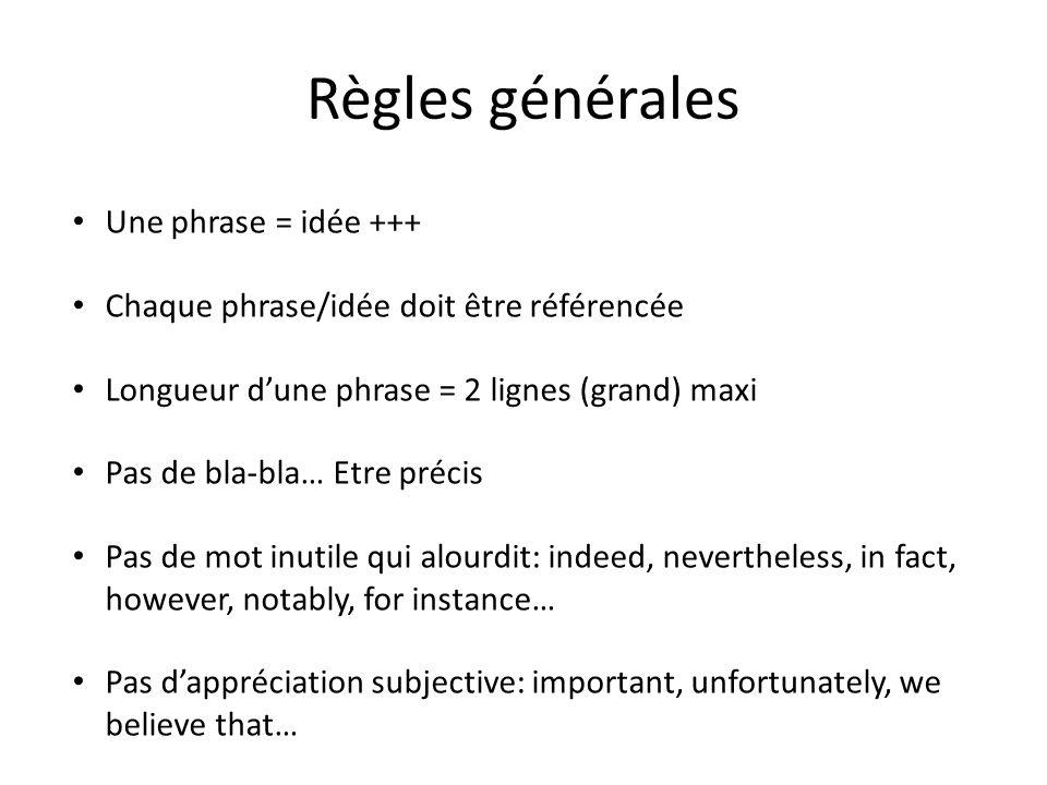 Règles générales Une phrase = idée +++ Chaque phrase/idée doit être référencée Longueur dune phrase = 2 lignes (grand) maxi Pas de bla-bla… Etre préci