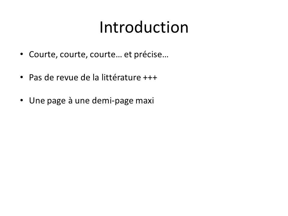 Introduction Courte, courte, courte… et précise… Pas de revue de la littérature +++ Une page à une demi-page maxi