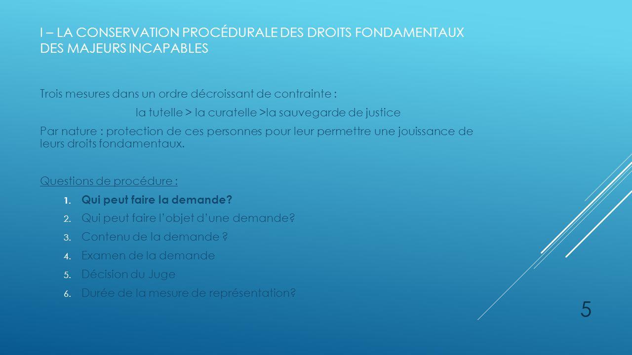 I – LA CONSERVATION PROCÉDURALE DES DROITS FONDAMENTAUX DES MAJEURS INCAPABLES Trois mesures dans un ordre décroissant de contrainte : la tutelle > la