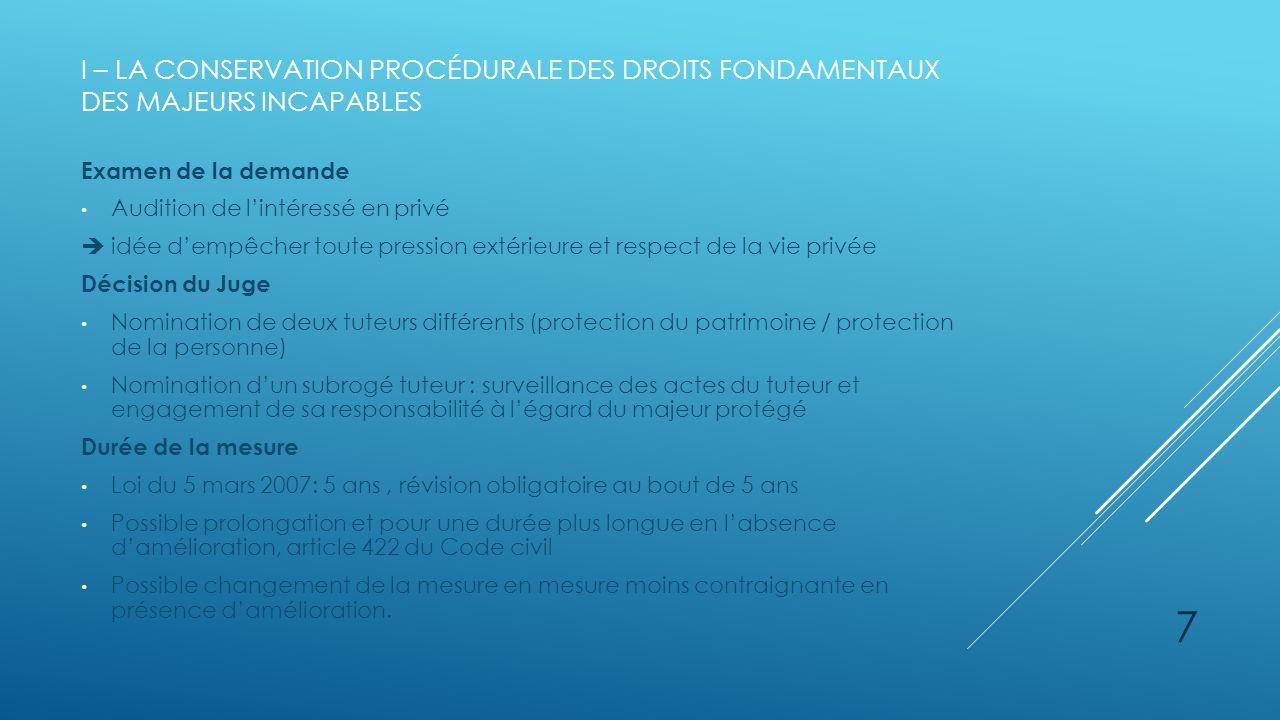 I – LA CONSERVATION PROCÉDURALE DES DROITS FONDAMENTAUX DES MAJEURS INCAPABLES Examen de la demande Audition de lintéressé en privé idée dempêcher tou