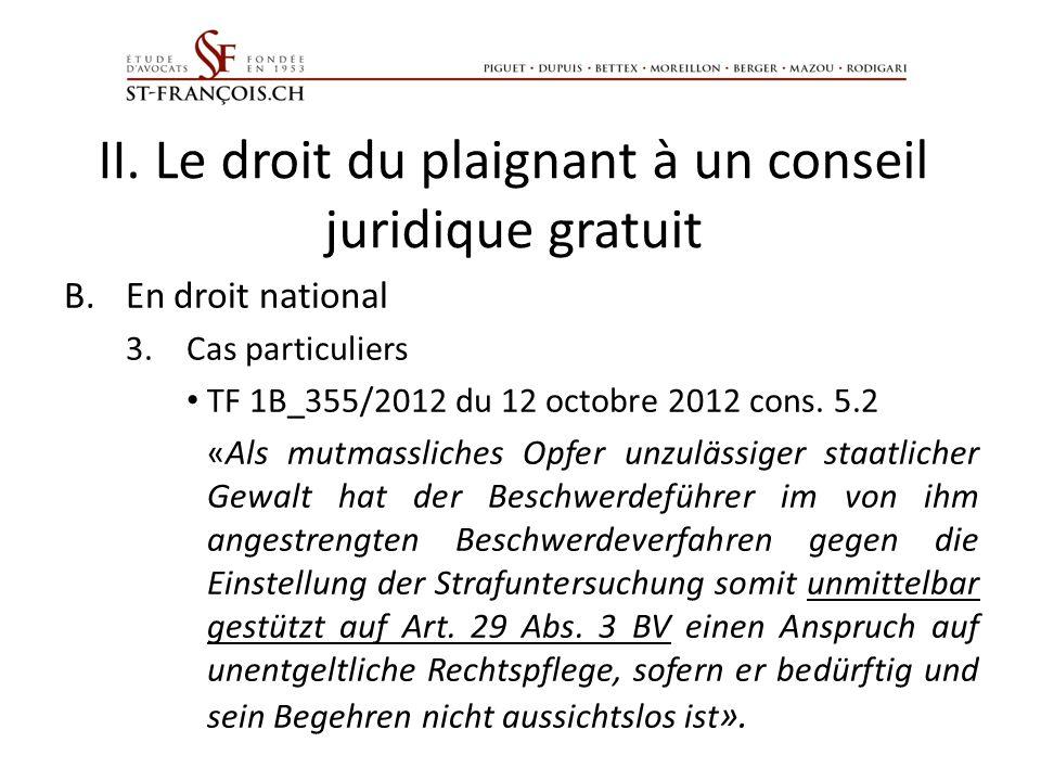 II. Le droit du plaignant à un conseil juridique gratuit B.En droit national 3.Cas particuliers TF 1B_355/2012 du 12 octobre 2012 cons. 5.2 «Als mutma
