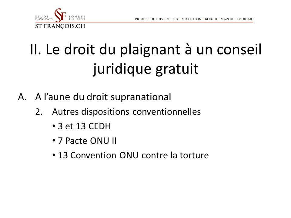 II. Le droit du plaignant à un conseil juridique gratuit A.A laune du droit supranational 2.Autres dispositions conventionnelles 3 et 13 CEDH 7 Pacte
