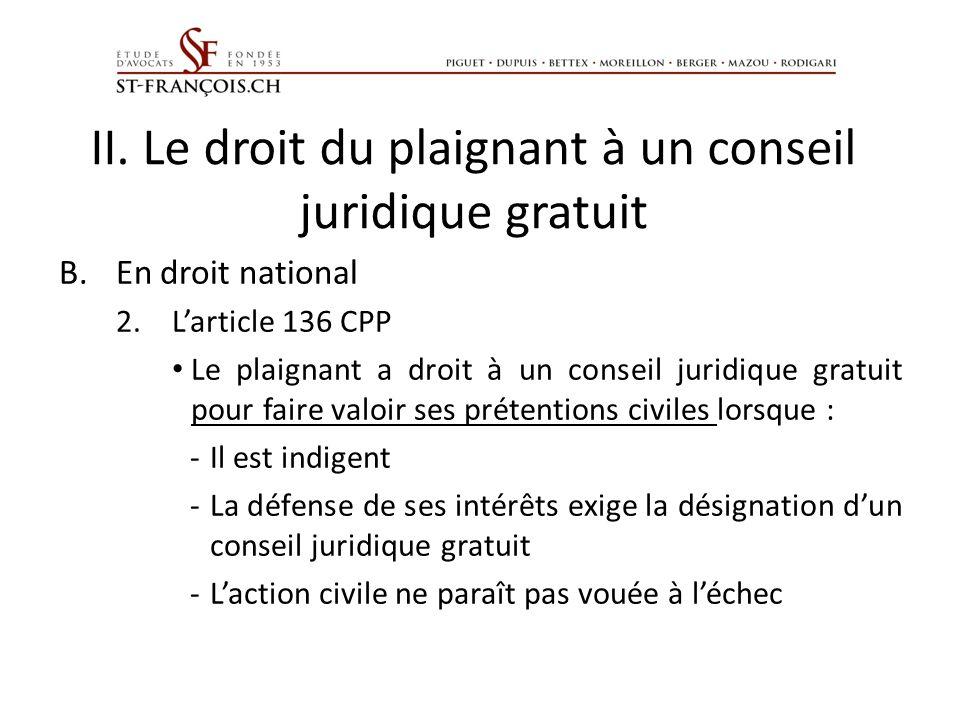 II. Le droit du plaignant à un conseil juridique gratuit B.En droit national 2.Larticle 136 CPP Le plaignant a droit à un conseil juridique gratuit po