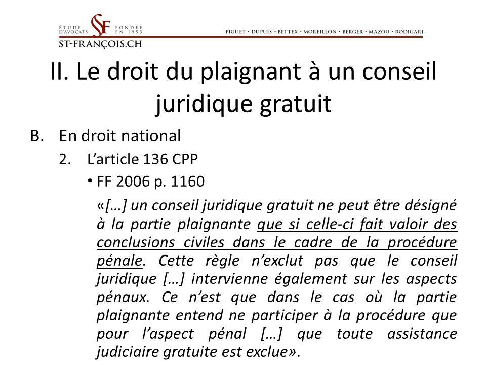 II. Le droit du plaignant à un conseil juridique gratuit B.En droit national 2.Larticle 136 CPP FF 2006 p. 1160 «[…] un conseil juridique gratuit ne p